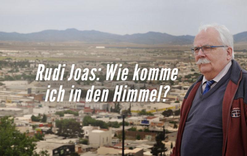 Rudi Joas fragte sich: Wie komme ich in den Himmel?