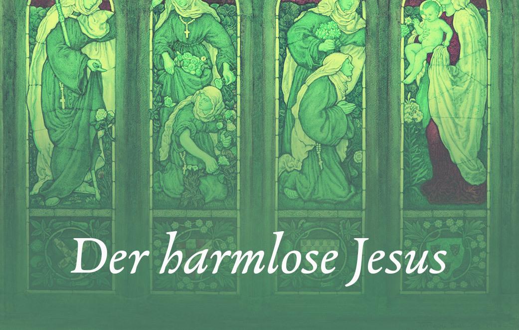 Ist Jesus harmlos?