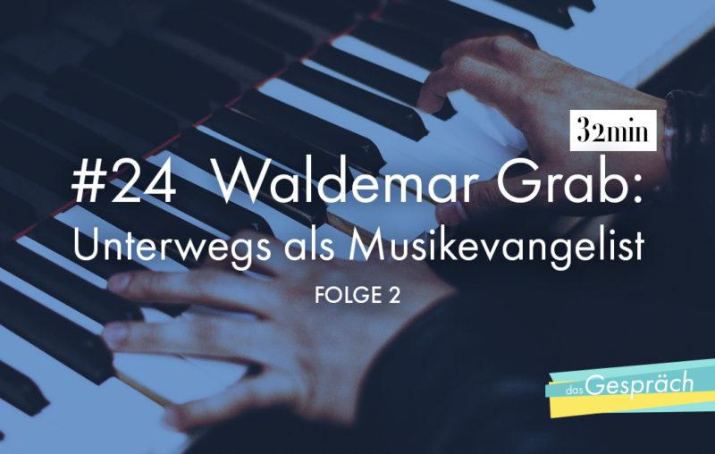 Waldemar Grab ist Musikevangelist